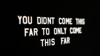 You Didn't Come This Far